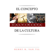 El Concepto Calvinista de la Cultura | Calvinist Concept of Culture