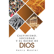 Calvinismo, sociedad y el reino | The Basic Ideas of Calvinism