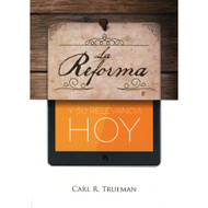 La reforma y su relevancia hoy | Reformation: Yesterday, Today & Tomorrow