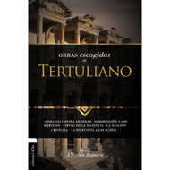 Obras escogidas de Tertuliano: Apología contra gentiles. Exhortación a los Mártires. Virtud de la Paciencia. La oración cristiana. La respuesta a los Judíos.