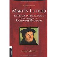 Martín Lutero: La Reforma protestante y el nacimiento de las sociedades modernas