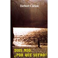 Dios mío, ¿Por qué sufro? | Facing Suffering por  Herbert Carson