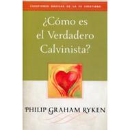 ¿Cómo es el verdadero calvinista? / What is a True Calvinist? por Philip Graham Ryken