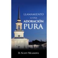 Llamamiento a una adoración pura (EBOOK)   A Call to Pure Worship   D. Scott Meadows