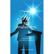 Tú Me Restauras: Cómo Vencer los Desafíos del Ministerio (EBOOK) |  You Lift me Up | Albert N. Martin