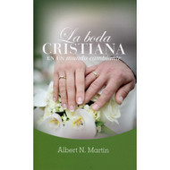 La boda cristiana en un mundo cambiante (EBOOK) | The Christian Wedding in a Changing World | Albert N. Martin