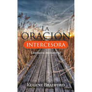 La oración intercesora (EBOOK)  | Intercessory Prayer | Eugene Bradford