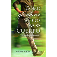 Cómo glorificar a Dios en tu cuerpo (EBOOK)  | Glorifying God in Your Body