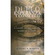 Duelo, Esperanza y Consuelo (EBOOK) | Grieving, Hope and Solace | Albert N. Martin