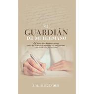 El Guardián de Mi Hermano (EBOOK) |  My  Brother's  Keeper | James William Alexander