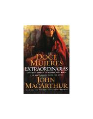 Doce mujeres extraordinarias | Twelve Extraordinary Women por John F. MacArthur