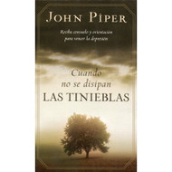 Cuando no se disipan las tinieblas | When Darkness Will Not Lift por John Piper