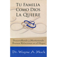 Tu Familia como Dios la Quiere / Your Family God's Way por Wayne A. Mack