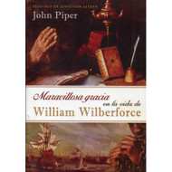 Maravillosa gracia en la vida de William Wilberforce | Amazing Grace in the Life of William Wilberforce por John Piper