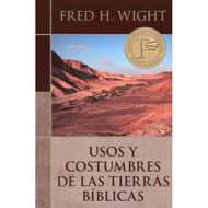Usos y Costumbres de las Tierras Bíblicas | Manners and Customs of Bible Lands por Fred Wight