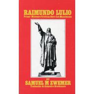 Raimundo Lulio, Primer Misionero Cristiano entre los Musulmanes | Raimundo Lulio, First Christian Missionary to Muslims por Samuel M. Zwemer