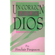 Un corazón para Dios / A Heart for God por Sinclair Ferguson