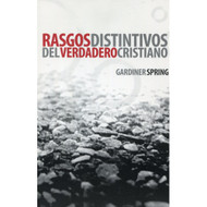 Rasgos Distintivos del Verdadero Cristiano / The Distinguishing Traits of Christian Character por Gardner Spring