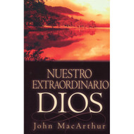 Nuestro extraordinario Dios / Our Awesome God por John MacArthur