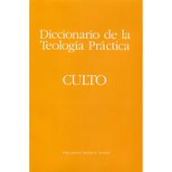 Diccionario de la Teología Práctica: Culto / Bakers Dictionary of Practical Theology