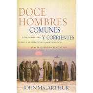 Doce Hombres Comunes y Corrientes | Twelve Ordinary Men por John F. MacArthur