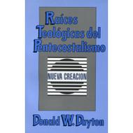 Raíces teológicas del pentecontalismo por Donald W. Dayton