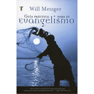 Guía Práctica para el Evangelismo / Tell the Truth por Will Metzger