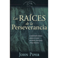 Las raíces de la perseverancia | The Roots of Endurance por John Piper