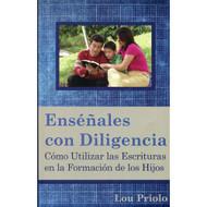 Enséñales con diligencia / Teach Them Diligently por Lou Priolo
