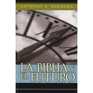 La Biblia & el Futuro / The Bible & the Future por Anthony A. Hoekema