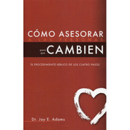 Cómo Asesorar a las Personas para que Cambien / How To Help People Change por Jay Adams