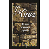 La Cruz: El Camino de la Salvación | The Cross: The Way of Salvation por Martyn Lloyd-Jones