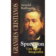 Spurgeon, Una Nueva Biografía | Spurgeon, a New Biography | Arnold Dallimore