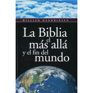 La Biblia, el Más Allá & el Fin del Mundo / The Bible on the Life Hereafter por William Hendriksen