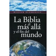 La Biblia, el Más Allá & el Fin del Mundo / The Bible on the Life Hereafter por William Hendriksen