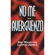 No me avergüenzo | I am Not Ashamed por Martyn Lloyd-Jones