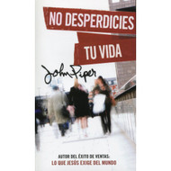 No Desperdicies Tu Vida / Don't Waste Your Life por John Piper