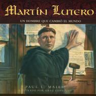 Martín Lutero: Un Hombre que Cambió el Mundo   Martin Luther, A  Man Who Changed the World