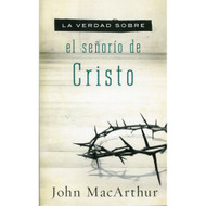 La Verdad Sobre el Señorío de Cristo | The Truth About the Lordship of Christ