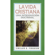 La Vida Cristiana: Una introducción doctrinal | The Christian Life: A Doctrinal Introduction