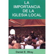La Importancia de la Iglesia Local | The Importance of the Local Church | Daniel E. Wray
