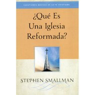 ¿Qué es Una Iglesia Reformada? | What is a Reformed Church? por Stephen Smallman