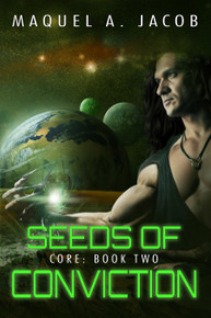 Seeds of Conviction Core: Book Two by Maquel A. Jacob