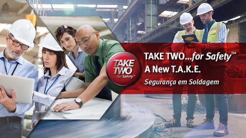 Take Two for Safety A New T.A.K.E.: Segurança em Soldagem