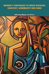 WOMEN'S LEADERSHIP IN PEACE BUILDING: Conflict, Community and Care, Edited by Mirjam van Reisen