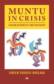 MUNTU IN CRISIS: African Authenticity and Philosophy, by Fabien Eboussi Boulaga