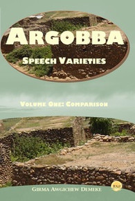ARGOBBA SPEECH VARIETIES: Volume One: Comparison, by Girma Awgichew Demeke