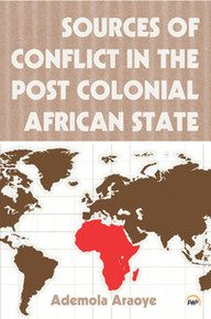 SOURCES OF CONFLICT IN THE POST COLONIAL AFRICAN STATE, Ademola Araoye