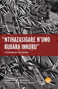 NTIHAZASIGARE N'UWO KUBARA INKURU/LEAVE NONE TO TELL THE STORY:  GENOCIDE IN RWANDA, Edited by Alison Des Forges, et al.