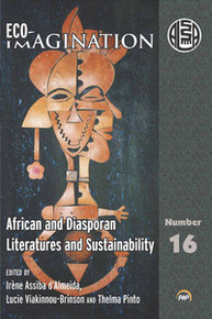 ECO-IMAGINATION: African and Diasporan Literatures and Sustainability, Edited by Irène Assiba d'Almeida, Lucie Viakinnou-Brinson and Thelma Pinto